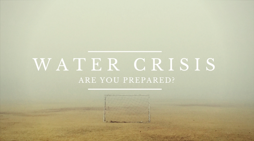 Be prepared for a water crisis